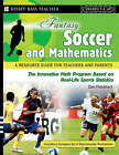 Fantasy Soccer and Mathematics: A Resource Guide for Teachers and Parents, Grades 5 and Up by Dan Flockhart (Paperback, 2007)