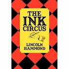 The Ink Circus 9781456739980 by Lincoln Hammond Paperback