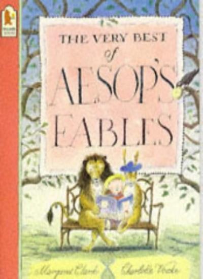 Fables: Best of Aesop's Fables By Aesop, Margaret Clark, Charlotte Voake