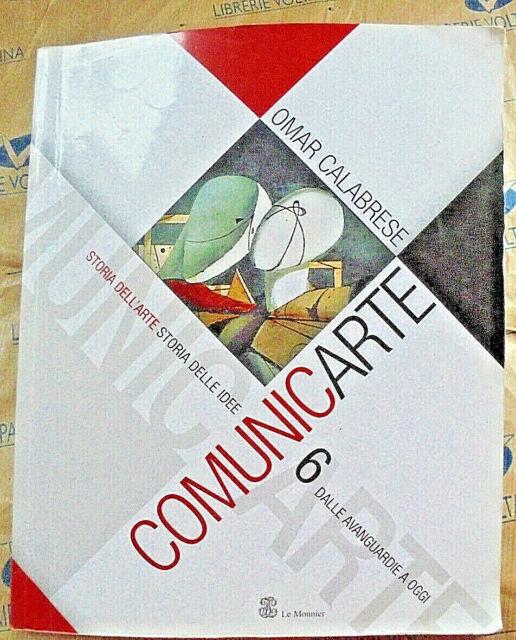 COMUNICARTE VOL.6 STORIA DELL' ARTE STORIA DELLE IDEE - O.CALABRESE - LE MONNIER