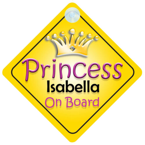 Princess Isabella On Board Girl Car Sign Child//Baby Gift//Present 002
