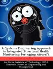 A Systems Engineering Approach to Integrated Structural Health Monitoring for Aging Aircraft by Alan P Albert, Efstathios Antoniou (Paperback / softback, 2012)