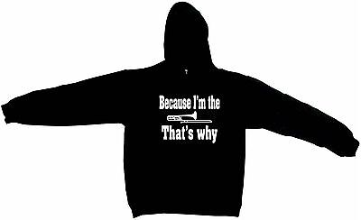 Because I/'m The Trombone That/'s Why Men/'s Hoodie Sweat Shirt Pick Size Small-5XL