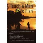 Teach a Man to Fish by Thaddaeus J Carr Sr (Paperback / softback, 2012)