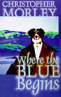 NEW Where the Blue Begins (Alan Rodgers Books) by Christopher Morley
