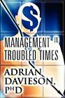 Management in Troubled Times by Adrian Davieson Phd (Paperback / softback, 2012)
