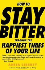 How to Stay Bitter Through the Happiest Times of Y