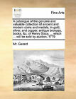 A Catalogue of the Genuine and Valuable Collection of Ancient and Modern Coins and Medals, in Gold, Silver, and Copper, Antique Bronzes, Books, &C. of Henry Stacy, ... Which ... Will Be Sold by Auction, 1779 by MR Gerard (Paperback / softback, 2010)