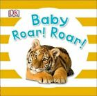 Baby Roar! Roar! by DK Publishing, Dawn Sirett, DK (Board book, 2015)