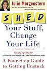 Shed Your Stuff, Change Your Life: A Four-Step Guide to Getting Unstuck by Julie Morgenstern (Paperback / softback)