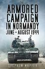 The Armored Campaign in Normandy: June-August 1944 by Stephen Napier (Hardback, 2015)