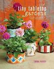 Tiny Tabletop Gardens von Emma Hardy (2017, Gebundene Ausgabe)