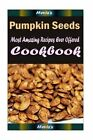 Pumpkin Seeds: Healthy and Easy Homemade for Your Best Friend by Heviz's (Paperback / softback, 2015)