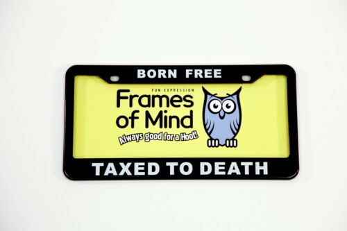 BORN FREE TAXED TO DEATH LICENSE PLATE FRAME