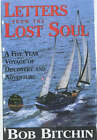 Letters from a Lost Soul: A Five Year Voyage of Discovery and Adventure by Bob Bitchin (Hardback, 2000)