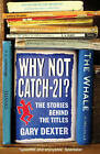 Why Not Catch-21?: The Stories Behind the Titles by Gary Dexter (Paperback, 2008)