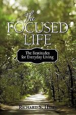 The Focused Life: The Beatitudes for Everyday Living by Richard S. Hipps