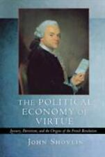 The Political Economy of Virtue : Luxury, Patriotism, and the Origins of the...
