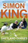 Shetland Diaries: Otters, Orcas, Puffins and Wonderful People by Simon King (Paperback, 2011)