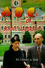 ABCs of School Leadership by Charles A Hall (Paperback / softback, 2000)