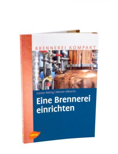 Eine Brennerei einrichten ❁ Fachbuch zum neuen Alkoholsteuergesetz NEU