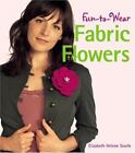 Fun-to-Wear Fabric Flowers by Elizabeth Helene Searle (2006, Paperback)
