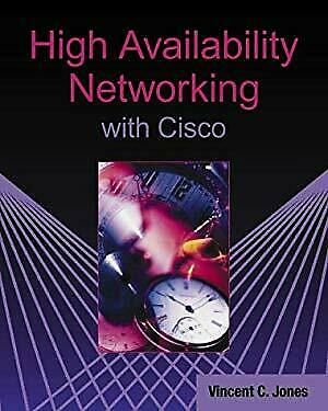 High Availability Networking with Cisco by Jones, Vincent C.-ExLibrary