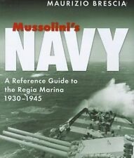 Mussolini's Navy : A Reference Guide to the Regia Marina, 1930-1945 by...