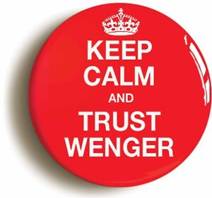 KEEP-CALM-AND-TRUST-WENGER-BADGE-BUTTON-PIN-1inch-25mm-diametr-ARSENE-WENGER
