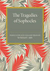The Tragedies of Sophocles: Translated into English Prose by Sir Richard C. Jebb (Paperback, 2015)