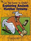 Can You Count in Greek? Exploring Ancient Number Systems by Judy Leimbach P