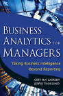 Business Analytics for Managers: Taking Business Intelligence Beyond Reporting by Gert H. N. Laursen, Jesper Thorlund (Hardback, 2010)