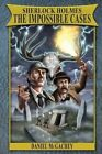 Sherlock Holmes: The Impossible Cases by Daniel McGachey (Paperback / softback, 2014)