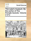 The Lady's Museum. by the Author of the Female Quixote. Volume 2 of 2 by Multiple Contributors (Paperback / softback, 2010)