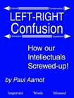 Left-right Confusion How Our Intellectuals Screwed-up by Paul Aamot
