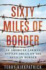 Sixty Miles of Border: An American Lawman Battles Drugs on the Mexican Border by Terry Kirkpatrick (Paperback / softback)