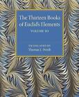 The Thirteen Books of Euclid's Elements: Volume 3, Books X-XIII and Appendix by Thomas L. Heath (Paperback, 2015)