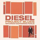 Project Blues: Saturday Suffering Fools by Diesel (CD, Jun-2009, Liberation)
