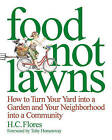 Food Not Lawns: How to Turn Your Yard into a Garden and Your Neighborhood into a Community by Heather C. Flores (Paperback, 2006)