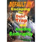 Default Escaping The Debt Trap and Avoiding Bankruptcy 9780557066209