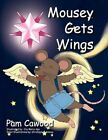 Mousey Gets Wings 9781453568682 by Pam Cawood Paperback