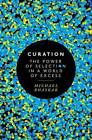 Curation: The Power of Selection in a World of Excess by Michael Bhaskar (Hardback, 2016)