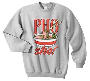 Pho Sho Jumper Sweatshirt Top Funny Slogan Vietnamese Noodle Soup Shirt Sushi Reinweiß Und LichtdurchläSsig