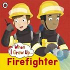 When I Grow Up: Firefighter by Penguin Books Ltd (Paperback, 2015)