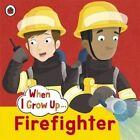 Ladybird When I Grow Up: Firefighter by Ladybird (Paperback, 2015)