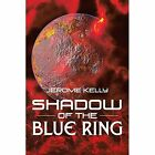 Shadow of the Blue Ring by Jerome Kelly (Paperback / softback, 2014)