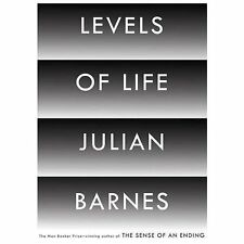 Levels of Life - Good - Barnes, Julian - Hardcover