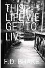 This Life We Get to Live by Fd Brake (Paperback / softback, 2016)