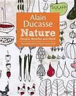 Alain Ducasse Nature: Simple, Healthy, and Good by Christophe Saintagne, Alain Ducasse, Paula Neyrat (Hardback, 2016)