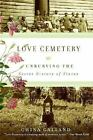 Love Cemetery : Unburying the Secret History of Slaves by China Galland (2007, Hardcover)